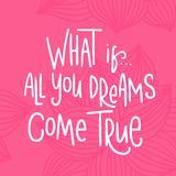 What if All you dreams come true. Motivational calligraphy poster, typography. Stock Photo