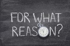 What reason watch. For what reason question handwritten on chalkboard with vintage precise stopwatch used instead of O stock image