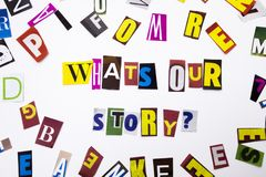 A word writing text showing concept of What`s Our Story question made of different magazine newspaper letter for Business case on. What`s Our Story question made Royalty Free Stock Images