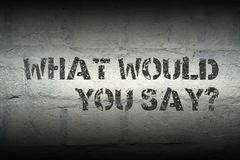 What would you say gr. What would you say question stencil print on the grunge white brick wall royalty free stock photos
