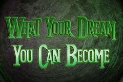 What You Dream You Can Become Concept stock images
