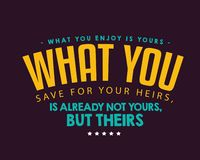 What you enjoy is yours; what you save for your heirs, is already not yours, but theirs. Best motivational quote royalty free illustration