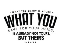 What you enjoy is yours; what you save for your heirs, is already not yours, but theirs. Best motivational quote vector illustration