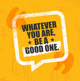 Whatever You Are, Be A Good One. Inspiring Creative Motivation Quote Poster Template. Vector Typography Banner Design Stock Photography