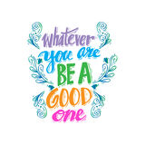 Whatever you are be a good. Poster with quote Whatever you are be a good one Abraham Lincoln Stock Images