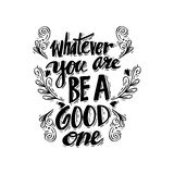 Whatever you are be a good one. Poster with quote Whatever you are be a good one Abraham Lincoln Stock Image
