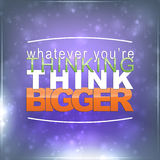 Whatever you're thinking, think bigger Stock Image
