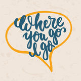 Where you go I go - hand drawn lettering phrase isolated on the orange bubble speech grunge background. Fun brush ink Stock Photos