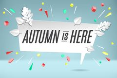White paper bubble cloud with text Autumn is here. Autumn mood, joy, waiting leaf fall. Poster with bubble, text message Royalty Free Stock Photography