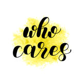 Who cares. Brush lettering illustration. Who cares. Brush hand lettering vector illustration. Inspiring quote. Motivating modern calligraphy. Can be used for Royalty Free Stock Photo