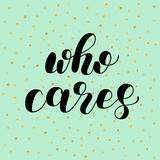 Who cares. Brush lettering illustration. Who cares. Brush hand lettering vector illustration. Inspiring quote. Motivating modern calligraphy. Can be used for Stock Images
