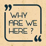 Why are we here. Inspirational motivational quote. Vector illustration stock illustration