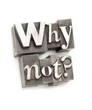 Why not?. The phrase Why Not? photographed using vintage letterpress type Stock Photo