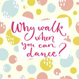 Why walk when you can dance. Inspiration saying about dancing. Brush lettering at colorful green and pink hand drawn Royalty Free Stock Image