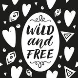 Wild and Free. Hand drawn lettering phrase on abstract background. Wild and Free. Hand drawn lettering phrase with hand drawn elements on abstract background royalty free illustration