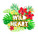 Wild Heart inscription  on  background of tropical flowers. Stock Photos
