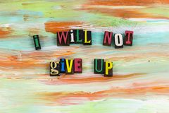 Will not give up determination. Do not never give up quit stop work end job determination persistence ambition success achievement positive attitude dream royalty free stock images