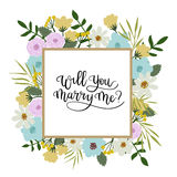 Will You Marry Me Hand Lettering Greeting Card. Floral Frame. Will You Marry Me Hand Lettering Greeting Card. Modern Calligraphy. Vector Illustration. Floral stock illustration