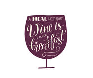 Wine lettering. Hand draw lettering in vector. Quote about meal without wine is called breakfast. Best for cafe, bar, chalk board, print design, web and social Royalty Free Stock Images