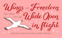 Wings are Freedom only when they are Wide Open in flight, on one`s back they are a heavy weight - unique hand drawn inspirational. Quote. Typography lettering vector illustration