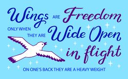 Wings are Freedom only when they are Wide Open in flight, on one`s back they are a heavy weight - unique hand drawn inspirational. Quote. Typography lettering stock illustration