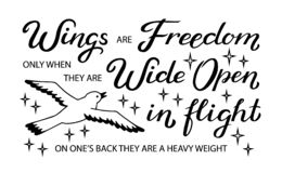 Wings are Freedom only when they are Wide Open in flight, on one`s back they are a heavy weight - unique hand drawn inspirational. Quote. Typography lettering royalty free illustration