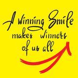 A winning smile makes winners of us all - handwritten funny motivational quote. Print for inspiring poster, t-shirt, bag, cups,. Greeting postcard, flyer Royalty Free Stock Photos