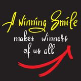 A winning smile makes winners of us all - handwritten funny motivational quote. Print for inspiring poster, t-shirt, bag, cups. Greeting postcard, flyer stock illustration