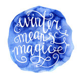 Winter means magic watercolor lettering. Vector hand drawn illustration Winter means magic. Bright blue texture and white hand written inscription. Lettering on Royalty Free Stock Images