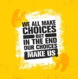 Wir alle treffen Wahlen aber am Ende unsere Wahlen, uns zu machen Anspornende kreative Motivations-Zitat-Plakat-Schablone vektor abbildung