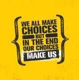 Wir alle treffen Wahlen aber am Ende unsere Wahlen, uns zu machen Anspornende kreative Motivations-Zitat-Plakat-Schablone stock abbildung