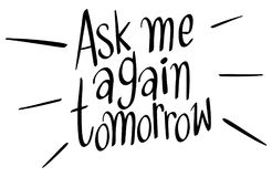 Word expression for ask me again tomorrow Stock Photos