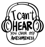 Word expression for I can`t hear you over my awesomeness Stock Photos