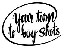 Word expression for your turn to buy shots Stock Images