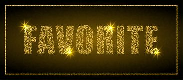 Word FAVORITE. Golden text made of floral elements with sparks on a dark background. Luxury design stock illustration
