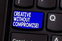 Word het schrijven tekst Creatief zonder Compromis Bedrijfsconcept voor een maatregel van goodwill en weinig originaliteit stock foto