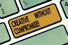 Word het schrijven tekst Creatief zonder Compromis Bedrijfsconcept voor een maatregel van goodwill en weinig originaliteit stock afbeeldingen