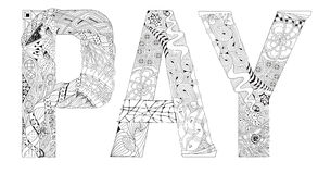 Word PAY for coloring. Vector decorative zentangle object. Hand-painted art design. Adult anti-stress coloring page. Black and white hand drawn illustration word Stock Image