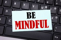 Word, writing Be Mindful. Business concept for Mindfulness Healthy Spirit written on sticky note paper on the black keyboard backg. Word, writing Be Mindful Stock Photography