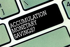 Word writing text Accumulation Monetary Savingsquestion. Business concept for Increase in financial assets Keyboard key. Intention to create computer message royalty free stock images