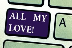 Word writing text All My Love. Business concept for The whole affection and good feeling for you Roanalysisce happiness. Keyboard key Intention to create royalty free stock photos