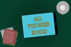 Word writing text All You Need Is Dog. Business concept for Get a puppy to be happier canine lovers cute animals Tablet. Empty Screen Cup Saucer and Filler stock illustration