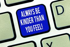 Word writing text Always Be Kinder Than You Feel. Business concept for Try to stay more patient cheerful positive. Keyboard key Intention to create computer stock image