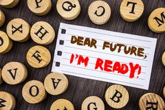 Word, writing, text  Dear Future, I Am Ready. Conceptual photo Inspirational Motivational Plan Achievement Confidence written on t. Ear notobook paper on wooden Stock Photos