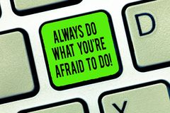 Word writing text Always Do What You Re Afraid To Do. Business concept for Overcome your fear Challenge motivation stock photos