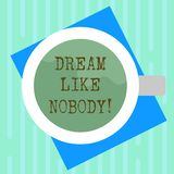 Word writing text Dream Like Nobody. Business concept for wish for bigger things goals than everyone on planet Top View royalty free illustration