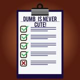 Word writing text Dumb Is Never Cute. Business concept for To be stupid ignorant is never an attractive feature Lined. Color Vertical Clipboard with Check Box vector illustration