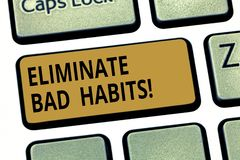 Word writing text Eliminate Bad Habits. Business concept for To stop a routine bad, behaviour or addiction Keyboard key. Intention to create computer message royalty free stock images