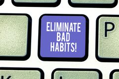 Word writing text Eliminate Bad Habits. Business concept for To stop a routine bad, behaviour or addiction Keyboard key. Intention to create computer message royalty free stock photos