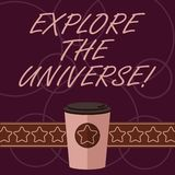 Word writing text Explore The Universe. Business concept for Discover the space and time and their contents 3D Coffee To vector illustration